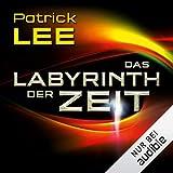 Das Labyrinth der Zeit: Die Zeitpforten-Thriller 3 - Patrick Lee