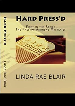 Hard Press'd (The Preston Andrews Mysteries Book 1) by [Linda Rae Blair]
