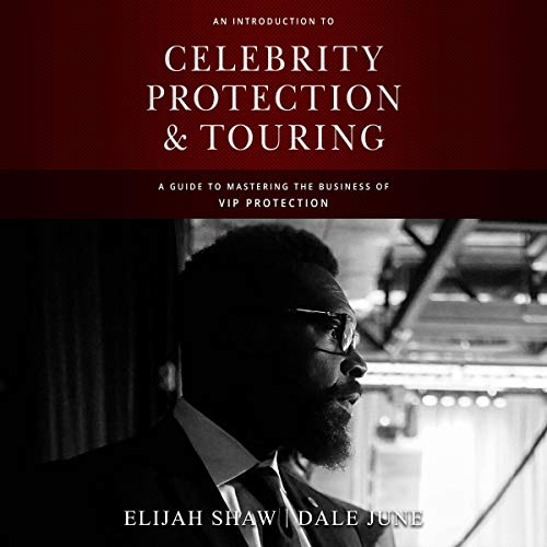 An Introduction to Celebrity Protection and Touring: A Guide to Mastering the Business of VIP Security Audiobook By Elijah Shaw, Dale June cover art