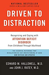 Driven to Distraction (Revised): Recognizing and Coping with Attention Deficit Disorder by Edward M. Hallowell M.D. John J. Ratey M.D.(2011-09-13)
