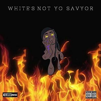 White's Not Yo Savyor