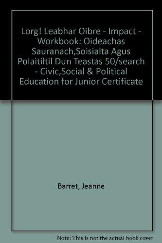 Lorg! Leabhar Oibre - Impact - Workbook: Oideachas Sauranach,Soisialta Agus Polaitiltil Dun Teastas 50/search - Civic,Social & Political Education for Junior Certificate