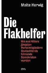 Die Flakhelfer: Wie aus Hitlers jüngsten Parteimitgliedern Deutschlands führende Demokraten wurden Copertina rigida