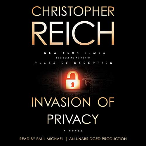 Invasion of Privacy     A Novel              By:                                                                                                                                 Christopher Reich                               Narrated by:                                                                                                                                 Paul Michael                      Length: 13 hrs and 10 mins     296 ratings     Overall 4.3