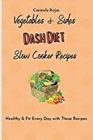 Vegetables & Sides Dash Diet Slow Cooker Recipes: Healthy & Fit Every Day with These Recipes