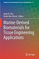 Marine-Derived Biomaterials for Tissue Engineering Applications (Springer Series in Biomaterials Science and Engineering, 14)