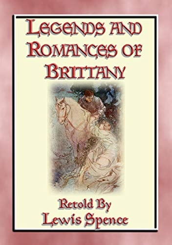 LEGENDS & ROMANCES of BRITTANY - 162 Breton Myths and Legends (English Edition)