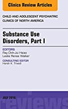 Substance Use Disorders: Part I, An Issue of Child and Adolescent Psychiatric Clinics of North America, E-Book (The Clinics: Internal Medicine)