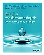 Réussir sa transformation digitale - RH, marketing, data, logistique. de Cindy Dorkenoo