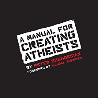 A Manual for Creating Atheists                   By:                                                                                                                                 Peter Boghossian                               Narrated by:                                                                                                                                 Peter Boghossian                      Length: 8 hrs and 30 mins     708 ratings     Overall 4.4