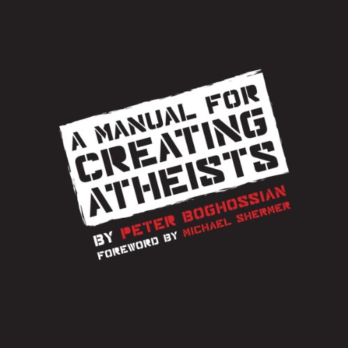 A Manual for Creating Atheists                   By:                                                                                                                                 Peter Boghossian                               Narrated by:                                                                                                                                 Peter Boghossian                      Length: 8 hrs and 30 mins     722 ratings     Overall 4.4