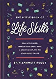 The Little Book of Life Skills: Deal with Dinner, Manage Your Email, Make a Graceful Exit, and 152 Other Expert Tricks