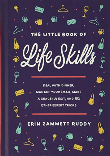Compare Textbook Prices for The Little Book of Life Skills: Deal with Dinner, Manage Your Email, Make a Graceful Exit, and 152 Other Expert Tricks  ISBN 9781538751701 by Zammett Ruddy, Erin