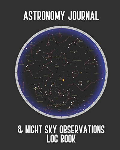 Astronomy Journal & Night Sky Observations Log Book: Great Fun Gift For Astronomer, Astrologers, Sky Tellers, Physicists, Stars Gazers, Telescope Users & Space Lovers (Astronomy Log Book, Band 1)