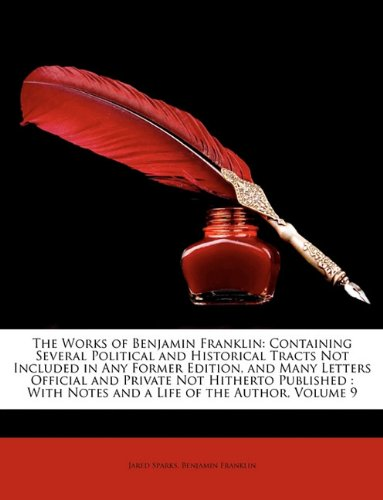 Download The Works of Benjamin Franklin: Containing Several Political and Historical Tracts Not Included in Any Former Edition, and Many Letters Official and P 1148188916