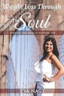 Weight Loss Through The Soul: Embrace Your Body and Authentic Self
