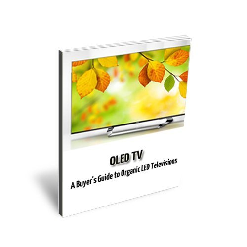 OLED TV's - A Buyer's Guide to Organic LED Televisions (English Edition)