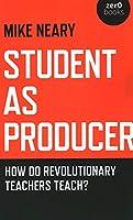 Student As Producer: How Do Revolutionary Teachers Teach?