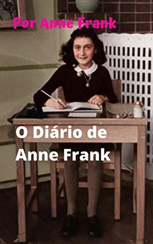 O Diário de Anne Frank: Anne Frank, a garota judia que conta o Holocausto, viveu.