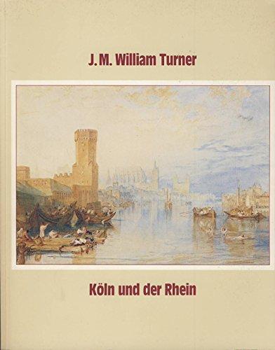J. M. William Turner - Köln und der Rhein - Aquarelle, Zeichnungen, Skizzenbücher, Stiche (Katalog zur Ausstellung in Köln)