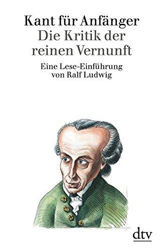 Die Kritik der reinen Vernunft. Eine Lese-Einführung.
