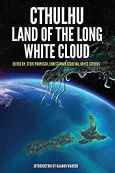 Cthulhu: Land of the Long White Cloud by [Lee Murray, Christopher Sequeira, Steve Proposch, Bryce Stevens]