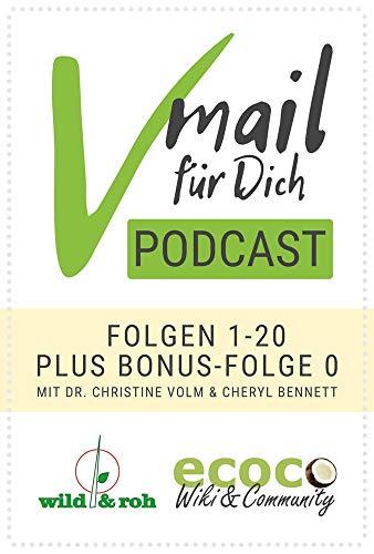 Vmail Für Dich Podcast - Serie 1: Folgen 1-20 plus Folge 0 von wild&roh + ecoco: Vegane Ernährung - Essbare Wildpflanzen - Reisen - Nachhaltigkeit - Rohkost - Wildkräuter - Superfood - Minimalismus