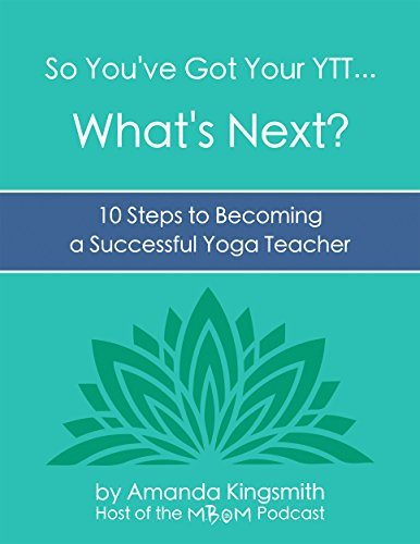 So You've Got Your YTT... What's Next?: 10 Steps to Becoming a Successful Yoga Teacher (English Edition)