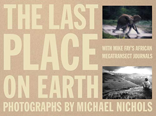 The Last Place on Earth: With Mike Fay's African Megatransect Journals