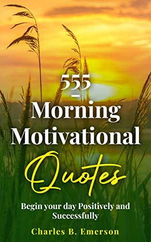 555 — Morning Motivational Quotes: Begin your day Positively and Successfully