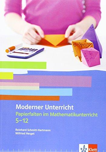 Papierfalten im Mathematikunterricht: Kopiervorlagen Klassen 5-13: Moderner Unterricht. Kopiervorlagen