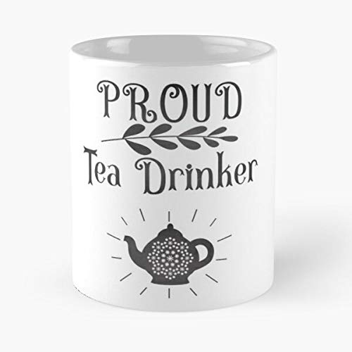 Proud Tea Drinker Classic Mug - 11 Ounces Funny Coffee Gag Gift.The Best Gift for Holidays.