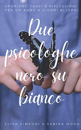 DUE PSICOLOGHE NERO SU BIANCO: Aforismi, frasi e riflessioni per un anno a giorni alterni
