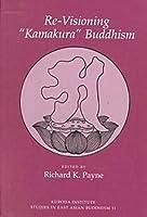 "Re-Visioning ""Kamakura"" Buddhism (Studies in East Asian Buddhism, 11)"