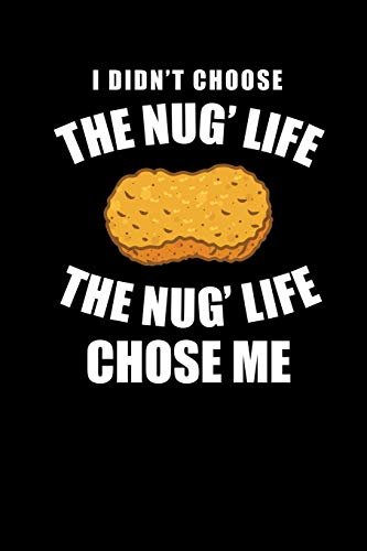 I Didn't Choose The Nug' Life The Nug Life Chose Me: Chicken Nugget Notebook