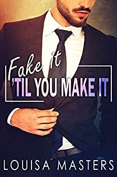 Fake It 'Til You Make It by [Louisa Masters]