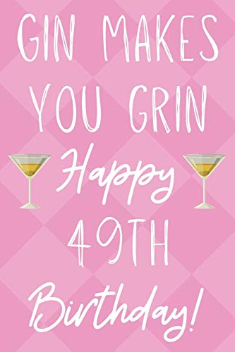 Gin Makes You Grin Happy 49th Birthday: Funny 49th Birthday Gift Journal / Notebook / Diary Quote (6 x 9 - 110 Blank Lined Pages)