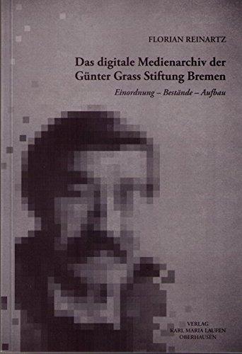 Das digitale Medienarchiv der Günter Grass Stiftung Bremen: Einordnung - Bestände - Aufbau