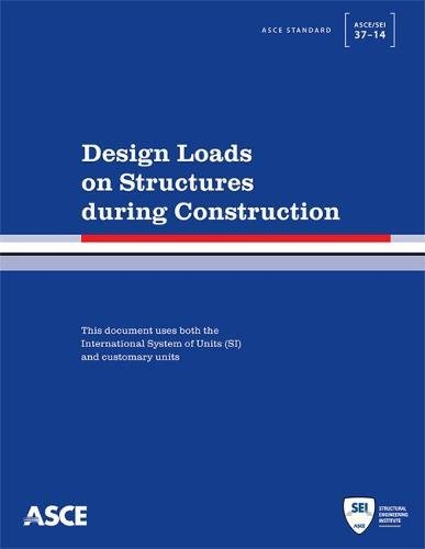 Compare Textbook Prices for Design Loads on Structures during Construction Standards  ISBN 9780784413098 by American Society of Civil Engineers