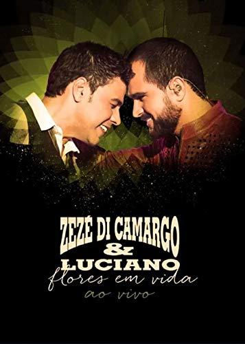 Zezé Di Camargo & Luciano - Flores Em Vida (Ao Vivo) [DVD]