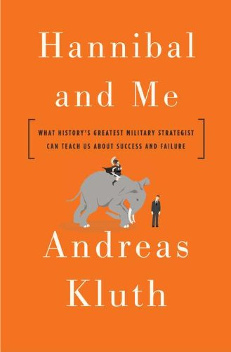 Image of Hannibal and Me: What History's Greatest Military Strategist Can Teach Us About Success and Failu re