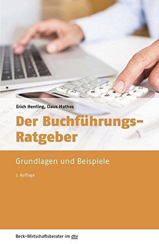 Der Buchführungsratgeber: Grundlagen und Beispiele (Beck-Wirtschaftsberater im dtv)