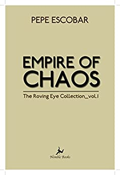Empire of Chaos: The Roving Eye Collection by [Pepe Escobar]
