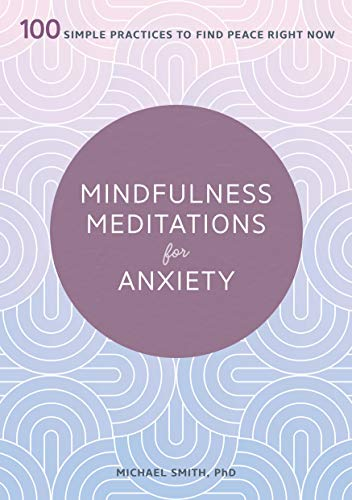 Mindfulness Meditations for Anxiety: 100 Simple Practices to Find Peace Right Now
