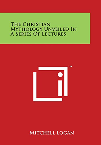 The Christian Mythology Unveiled in a Series of Lectures