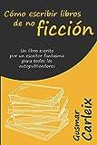 Cómo escribir libros de no ficción: Un libro escrito por un escritor fantasma para todos los autopublicadores: 1 (Autopublicación)