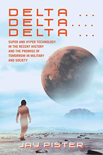 Delta ...Delta.... Delta ...: Super and hyper technology in the recent history and the promise of tomorrow in military and society