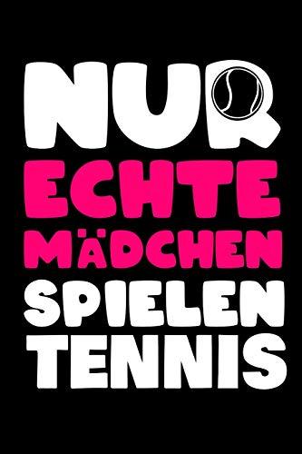 Nur Echte Mädchen Spielen Tennis: buch book notizbuch tennis tagebuch geschenk