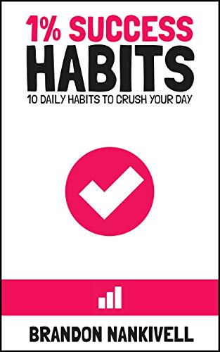 1% Success Habits: 10 Daily Habits to Crush Your Day by [Brandon Nankivell]