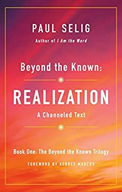 Beyond the Known: Realization: A Channeled Text (The Beyond the Known Trilogy Book 1)